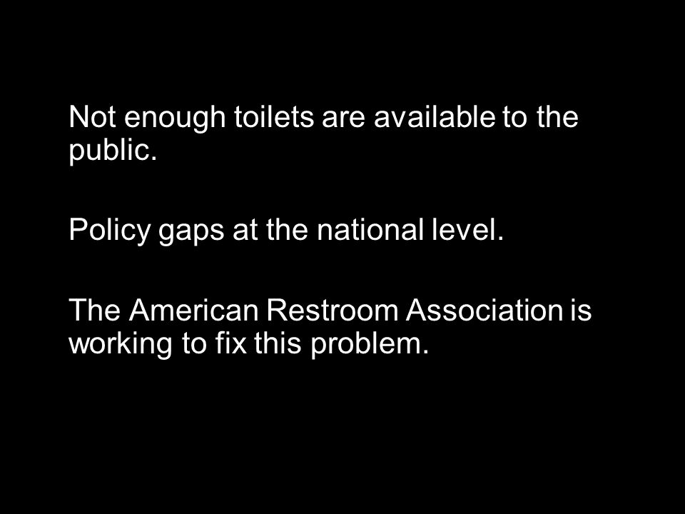 Not enough toilets are available to the public. Policy gaps at the national level.