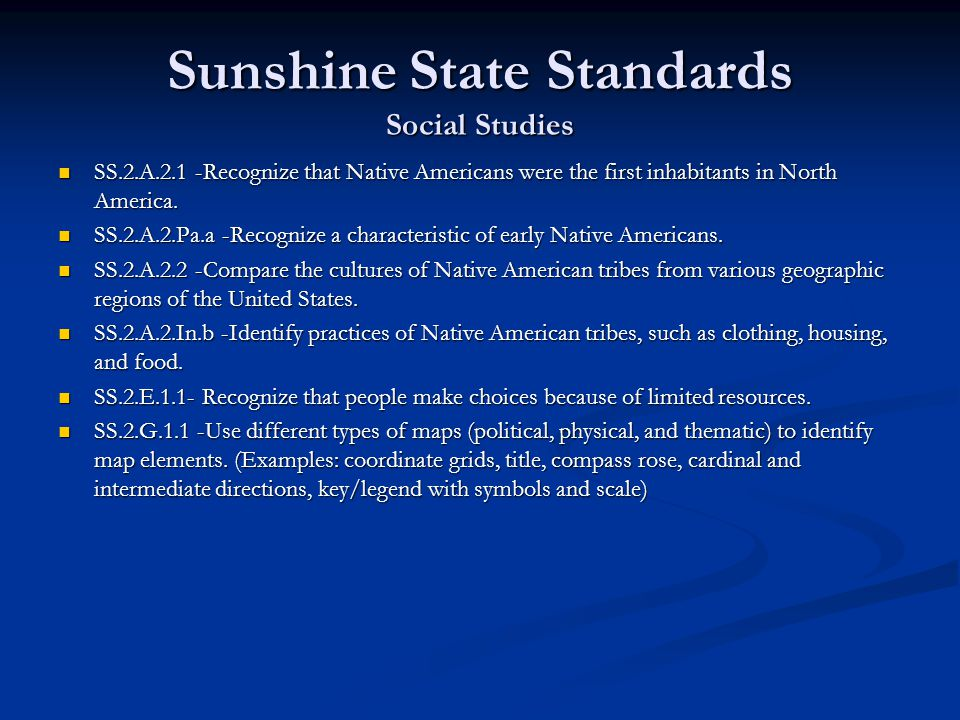 Sunshine State Standards Social Studies SS.2.A.2.1 -Recognize that Native Americans were the first inhabitants in North America. SS.2.A.2.1 -Recognize
