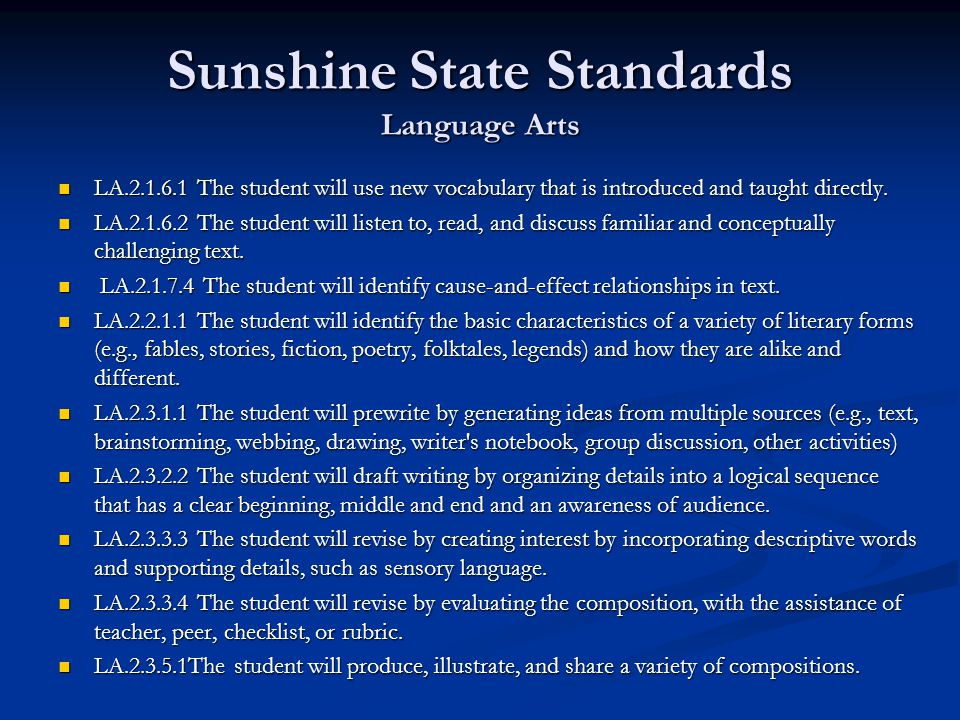 Sunshine State Standards Language Arts LA.2.1.6.1 The student will use new vocabulary that is introduced and taught directly. LA.2.1.6.1 The student w