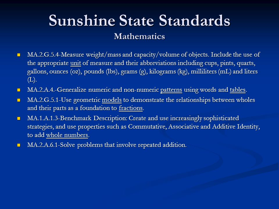 Sunshine State Standards Mathematics MA.2.G.5.4-Measure weight/mass and capacity/volume of objects. Include the use of the appropriate unit of measure