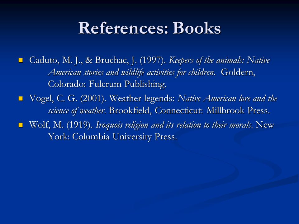 References: Books Caduto, M. J., & Bruchac, J. (1997). Keepers of the animals: Native American stories and wildlife activities for children. Goldern,