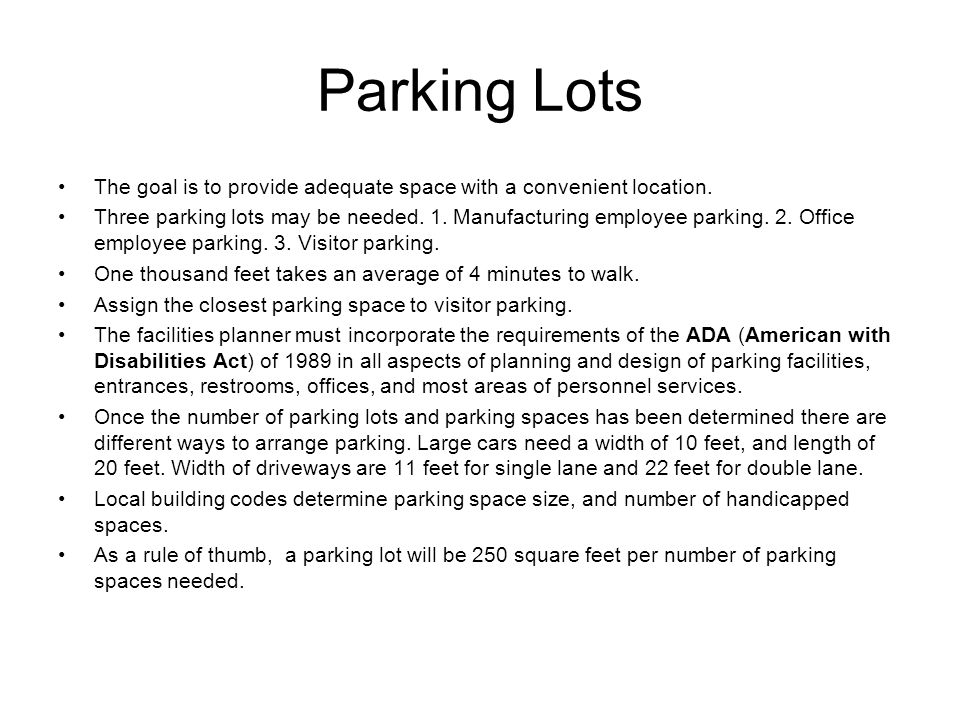 Parking Lots The goal is to provide adequate space with a convenient location. Three parking lots may be needed. 1. Manufacturing employee parking. 2.