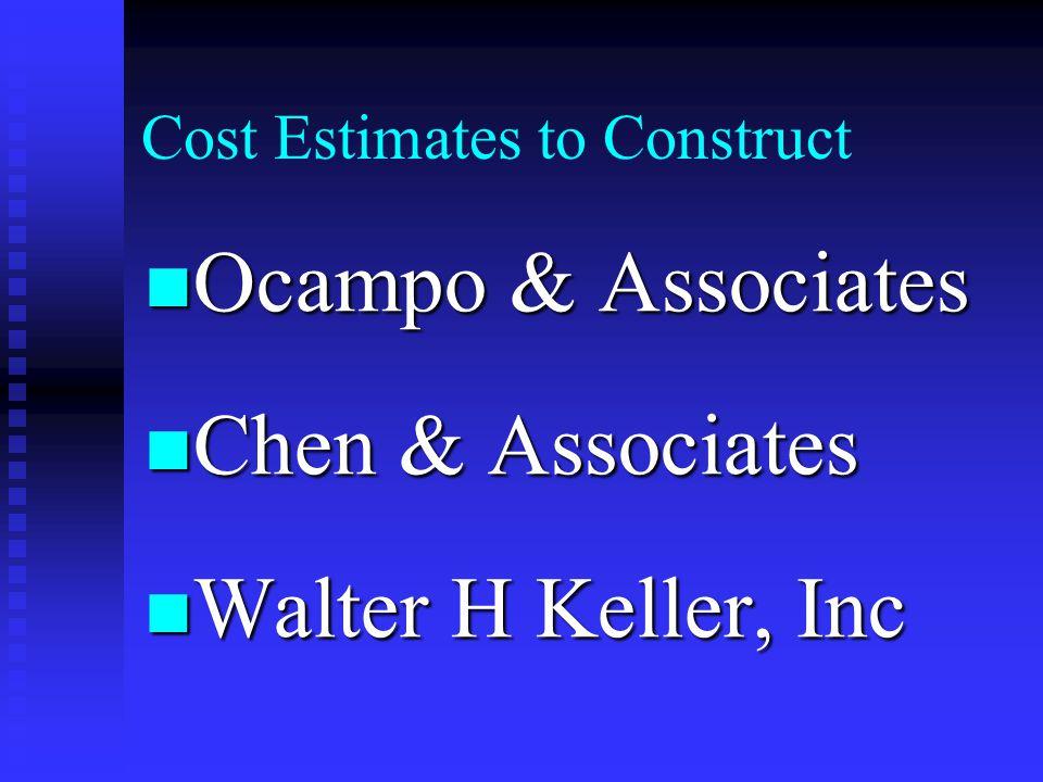 Cost Estimates to Construct Ocampo & Associates Ocampo & Associates Chen & Associates Chen & Associates Walter H Keller, Inc Walter H Keller, Inc