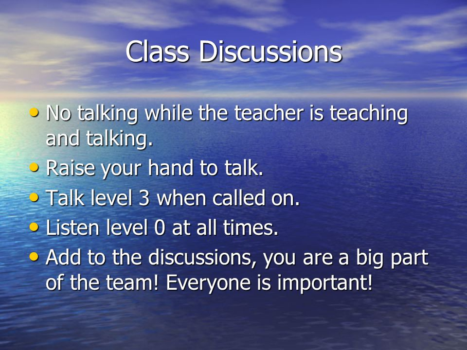 Class Discussions No talking while the teacher is teaching and talking. No talking while the teacher is teaching and talking. Raise your hand to talk.