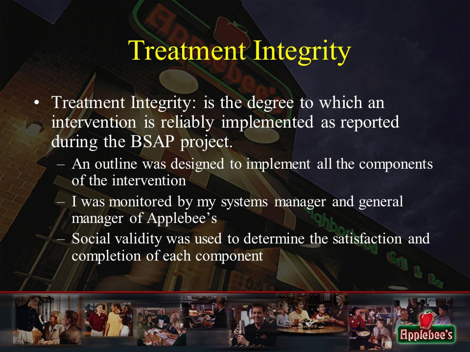Treatment Integrity Treatment Integrity: is the degree to which an intervention is reliably implemented as reported during the BSAP project.