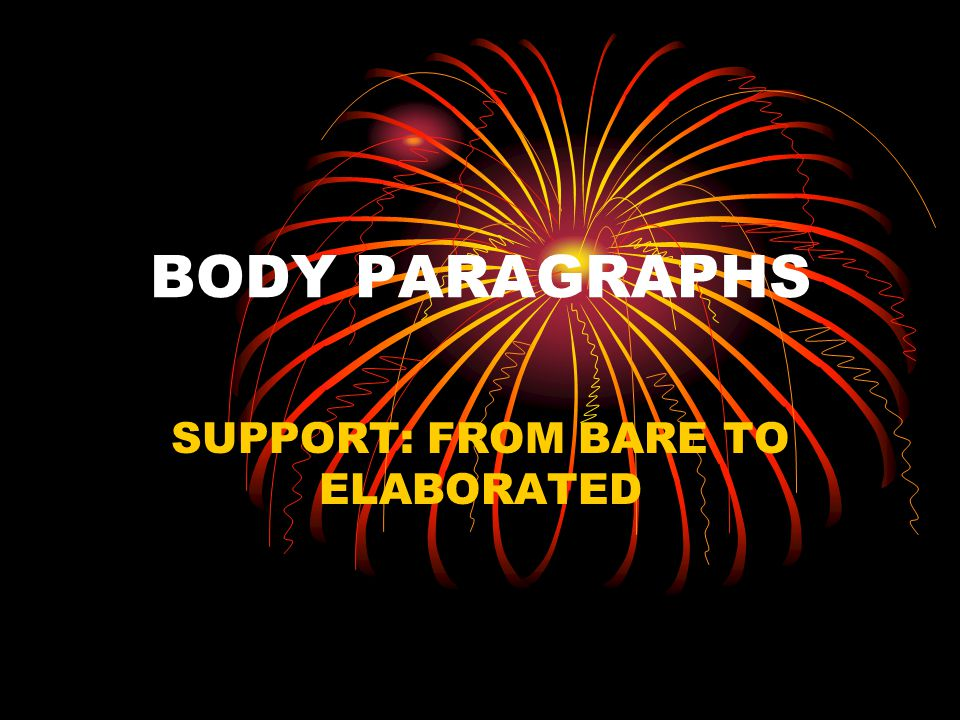 BODY PARAGRAPHS SUPPORT: FROM BARE TO ELABORATED