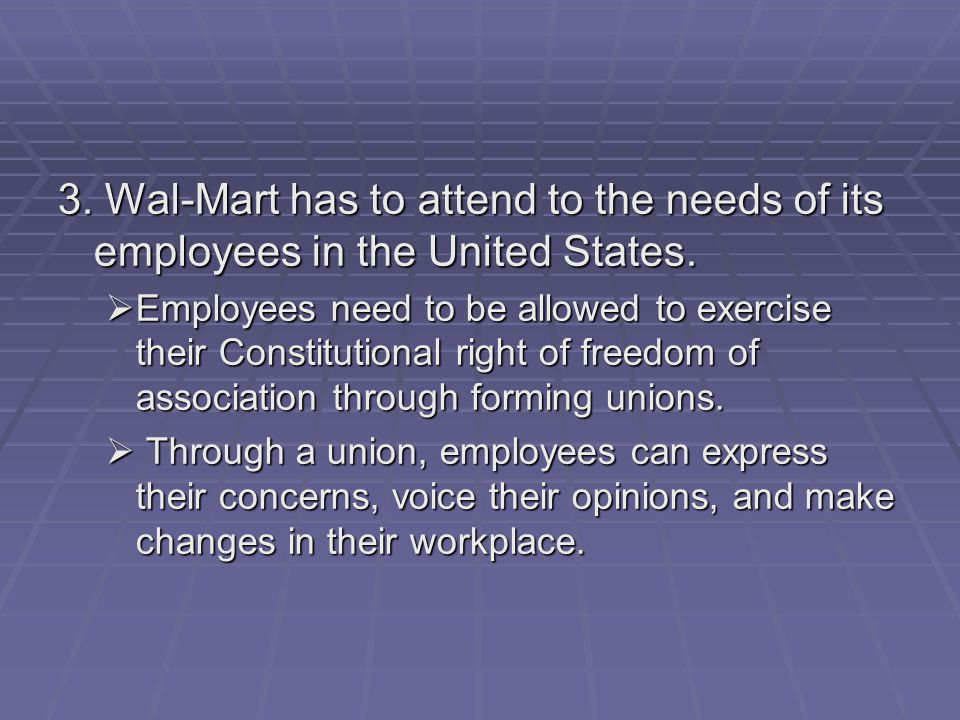 3. Wal-Mart has to attend to the needs of its employees in the United States.