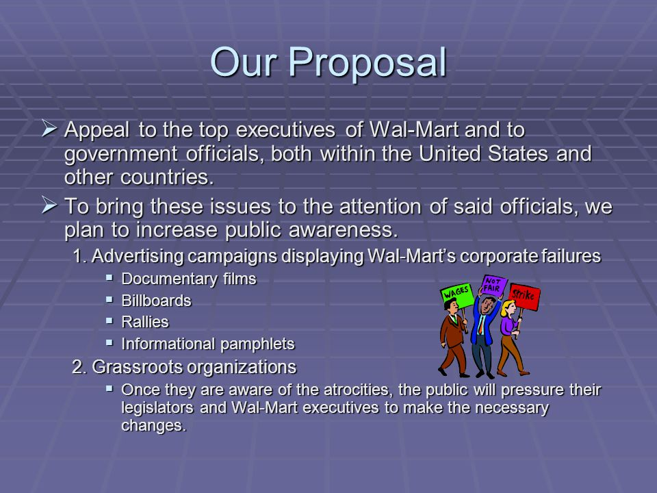 Our Proposal  Appeal to the top executives of Wal-Mart and to government officials, both within the United States and other countries.
