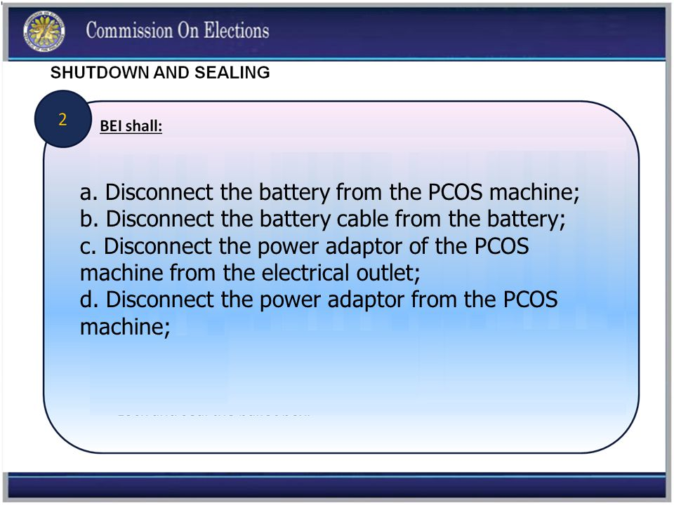 a. Disconnect the battery from the PCOS machine; b.