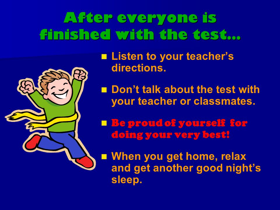 After everyone is finished with the test… Listen to your teacher's directions.