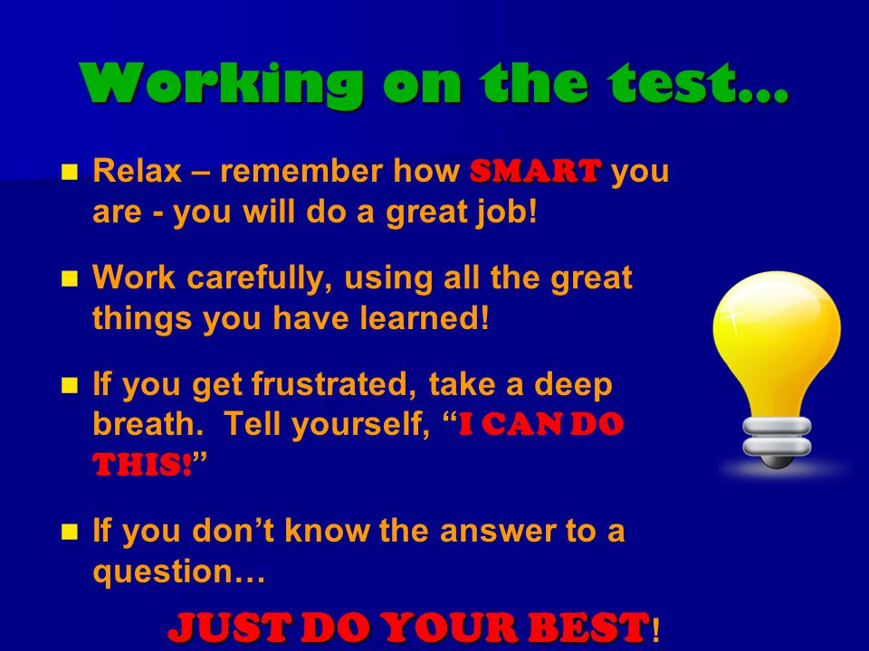 Working on the test… SMART Relax – remember how SMART you are - you will do a great job.
