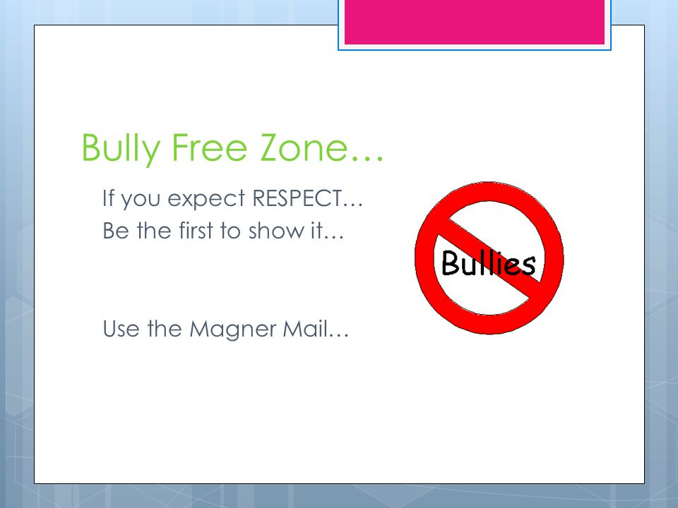Bully Free Zone… If you expect RESPECT… Be the first to show it… Use the Magner Mail…