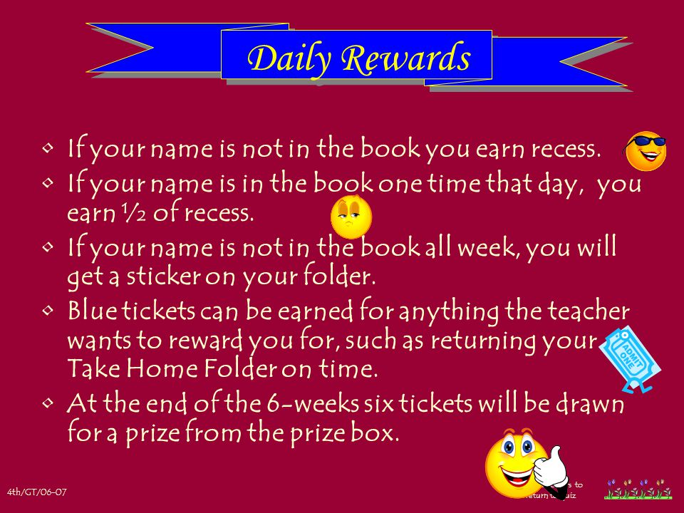 4th/GT/06-07 Click flowers to return to quiz If your name is not in the book you earn recess.
