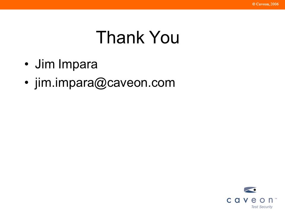 © Caveon, 2006 Thank You Jim Impara jim.impara@caveon.com