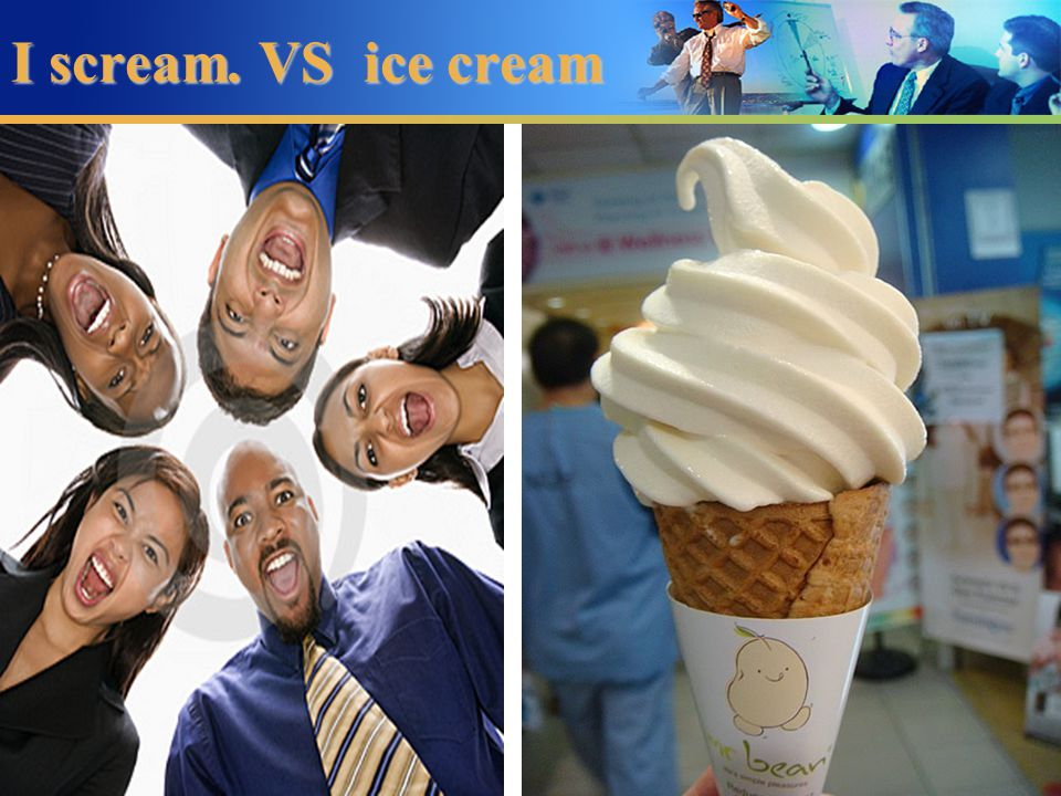 I scream. VS ice cream