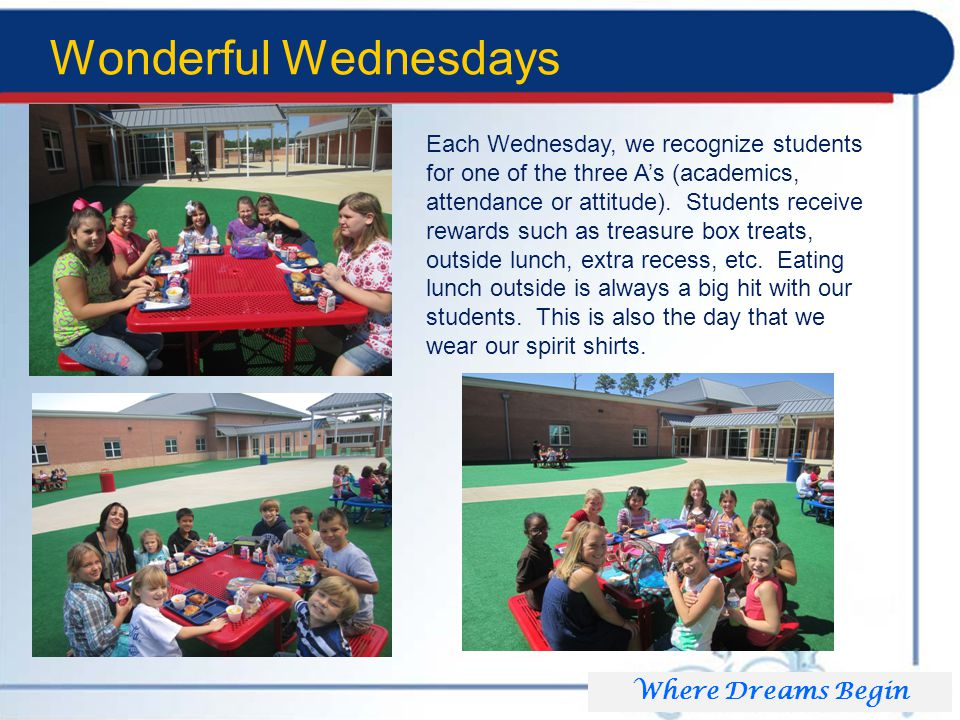 Wonderful Wednesdays Where Dreams Begin Each Wednesday, we recognize students for one of the three A's (academics, attendance or attitude).