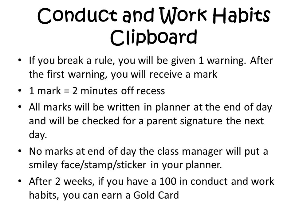 Conduct and Work Habits Clipboard If you break a rule, you will be given 1 warning. After the first warning, you will receive a mark 1 mark = 2 minute
