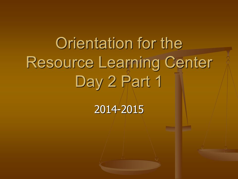 Orientation for the Resource Learning Center Day 2 Part 1 2014-2015