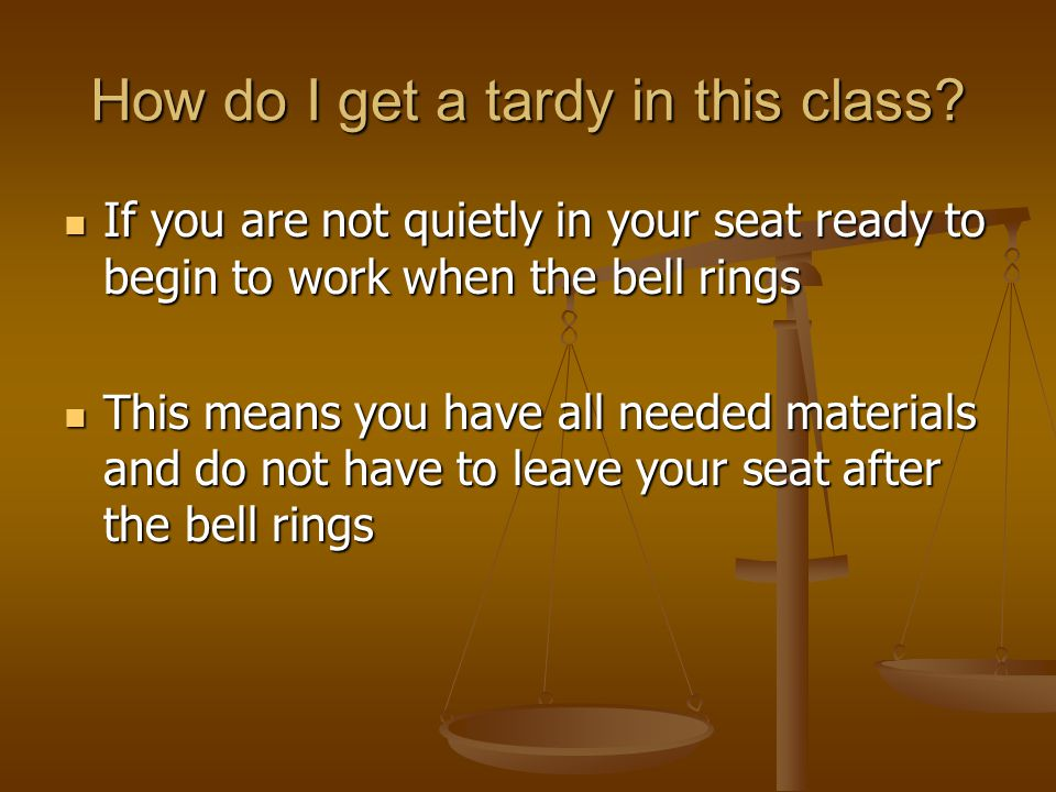 How do I get a tardy in this class.