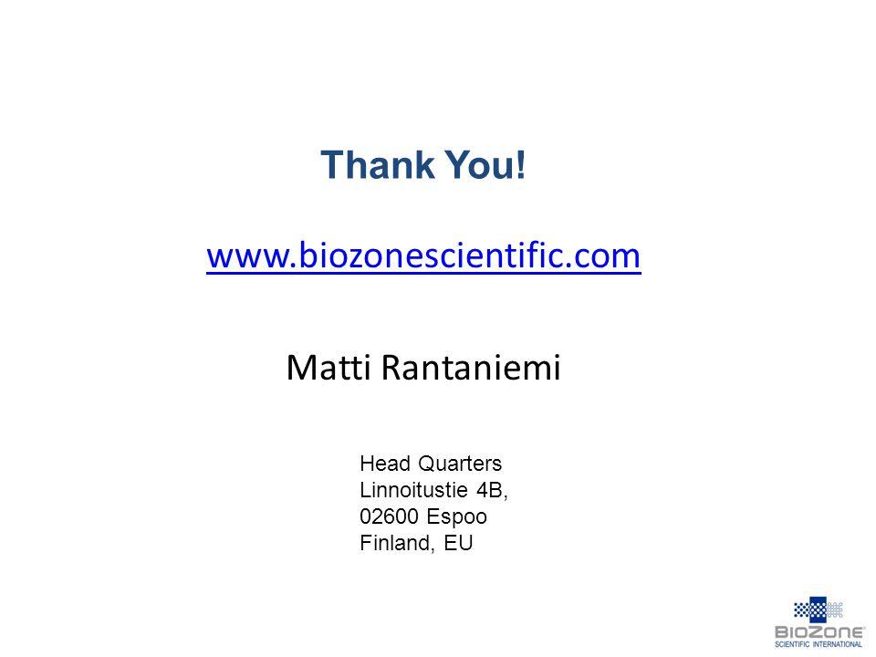 www.biozonescientific.com Matti Rantaniemi Thank You! Head Quarters Linnoitustie 4B, 02600 Espoo Finland, EU