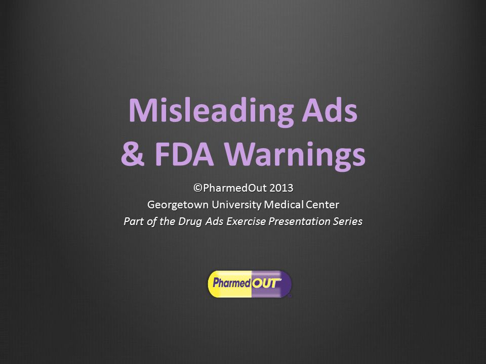 FDA s Bad Ad Program Launched in 2010Launched in 2010 Designed to educate healthcare providers about the role they can play in helping make sure that prescription drug advertising is truthfulDesigned to educate healthcare providers about the role they can play in helping make sure that prescription drug advertising is truthful Provides an easy way to report misleading information to the agency:Provides an easy way to report misleading information to the agency: E-mail or call 855-RX-BADAD.