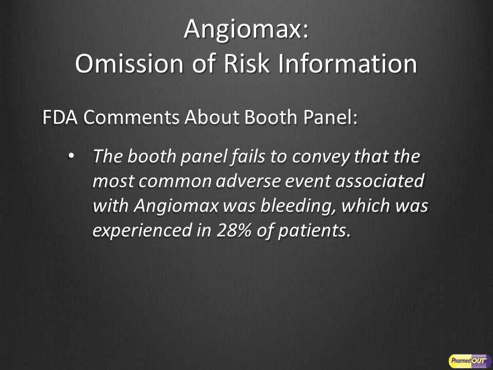 Angiomax: Omission of Risk Information FDA Comments About Booth Panel: The booth panel fails to convey that the most common adverse event associated with Angiomax was bleeding, which was experienced in 28% of patients.