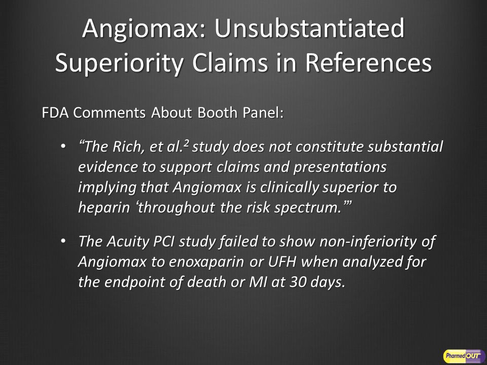 Angiomax: Unsubstantiated Superiority Claims in References FDA Comments About Booth Panel: The Rich, et al.