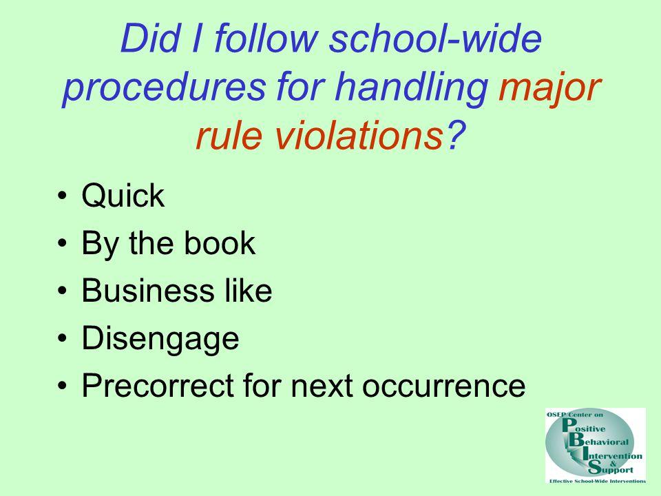 Did I follow school-wide procedures for handling major rule violations.