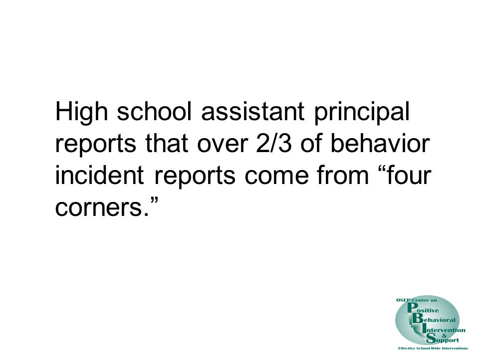 High school assistant principal reports that over 2/3 of behavior incident reports come from four corners.