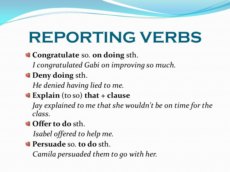 REPORTING VERBS Promise to do sth /so.that + clause He promised to marry me.