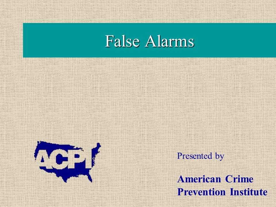 False Alarms Presented by American Crime Prevention Institute