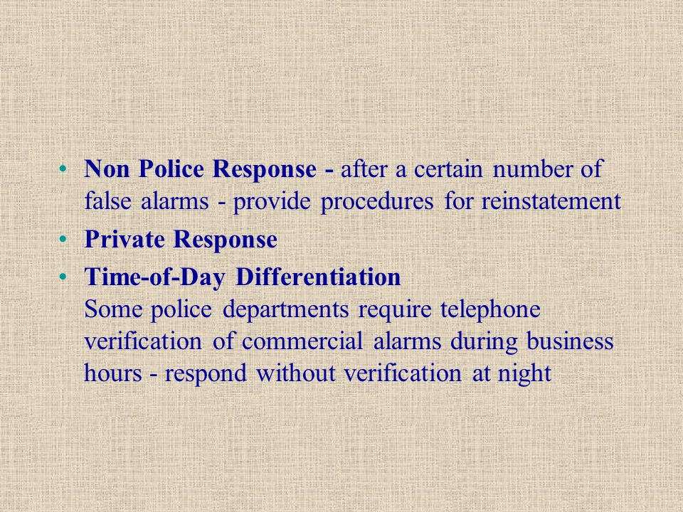Non Police Response - after a certain number of false alarms - provide procedures for reinstatement Private Response Time-of-Day Differentiation Some