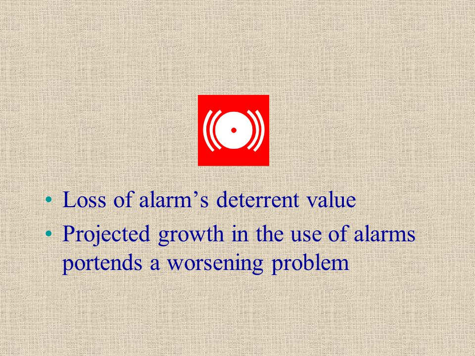 Types of Security-Related Alarms Intrusion Detection Alarm - Burglar Alarm Hold-Up Alarms Duress Alarms - Panic Buttons Delayed-Egress Alarm - usually monitored locally Personal Security Alarm - usually monitored locally Propped Door Alarm Restroom Duress Alarms Personal Battery-Powered Alarms