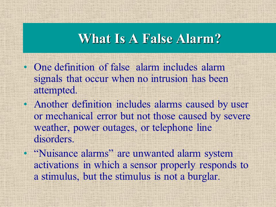 What Is A False Alarm? One definition of false alarm includes alarm signals that occur when no intrusion has been attempted. Another definition includ