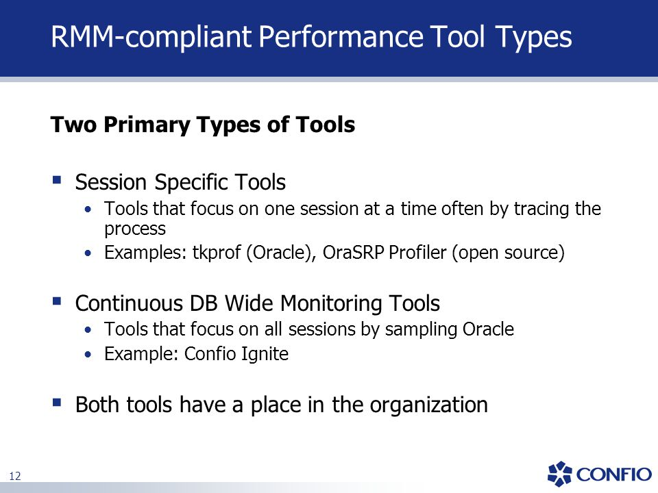 12 RMM-compliant Performance Tool Types Two Primary Types of Tools  Session Specific Tools Tools that focus on one session at a time often by tracing