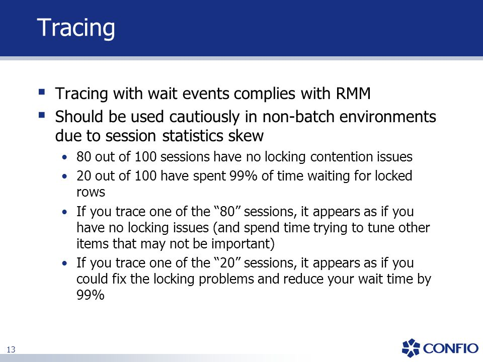 13 Tracing  Tracing with wait events complies with RMM  Should be used cautiously in non-batch environments due to session statistics skew 80 out of