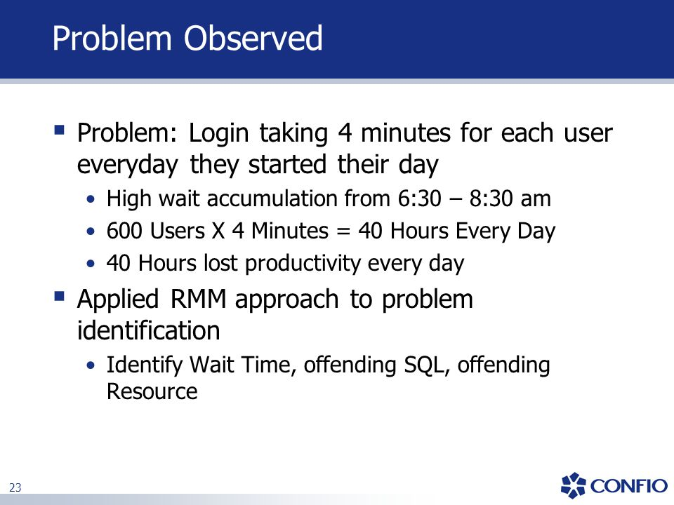 23 Problem Observed  Problem: Login taking 4 minutes for each user everyday they started their day High wait accumulation from 6:30 – 8:30 am 600 Use