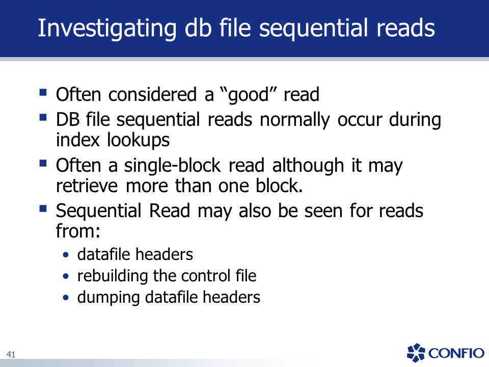 """41 Investigating db file sequential reads  Often considered a """"good"""" read  DB file sequential reads normally occur during index lookups  Often a si"""