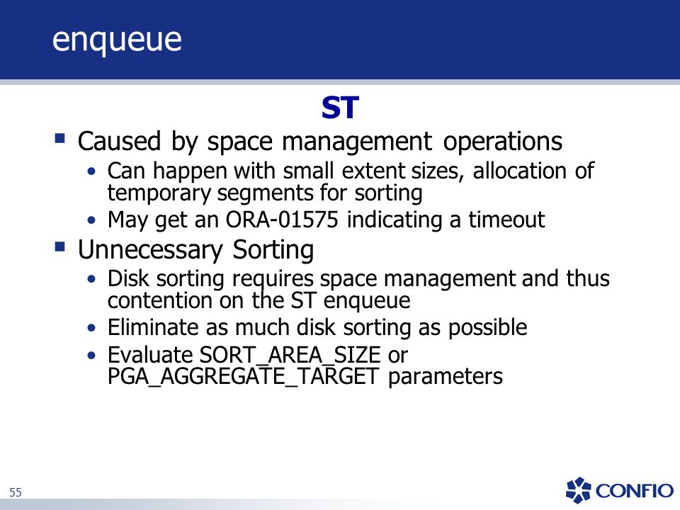 55  Caused by space management operations Can happen with small extent sizes, allocation of temporary segments for sorting May get an ORA-01575 indic