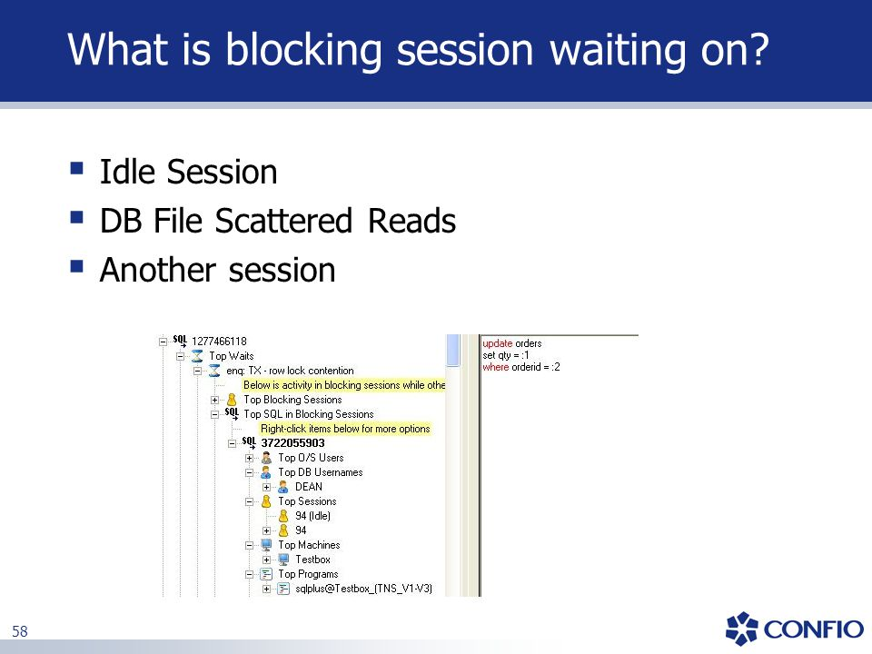 58 What is blocking session waiting on?  Idle Session  DB File Scattered Reads  Another session