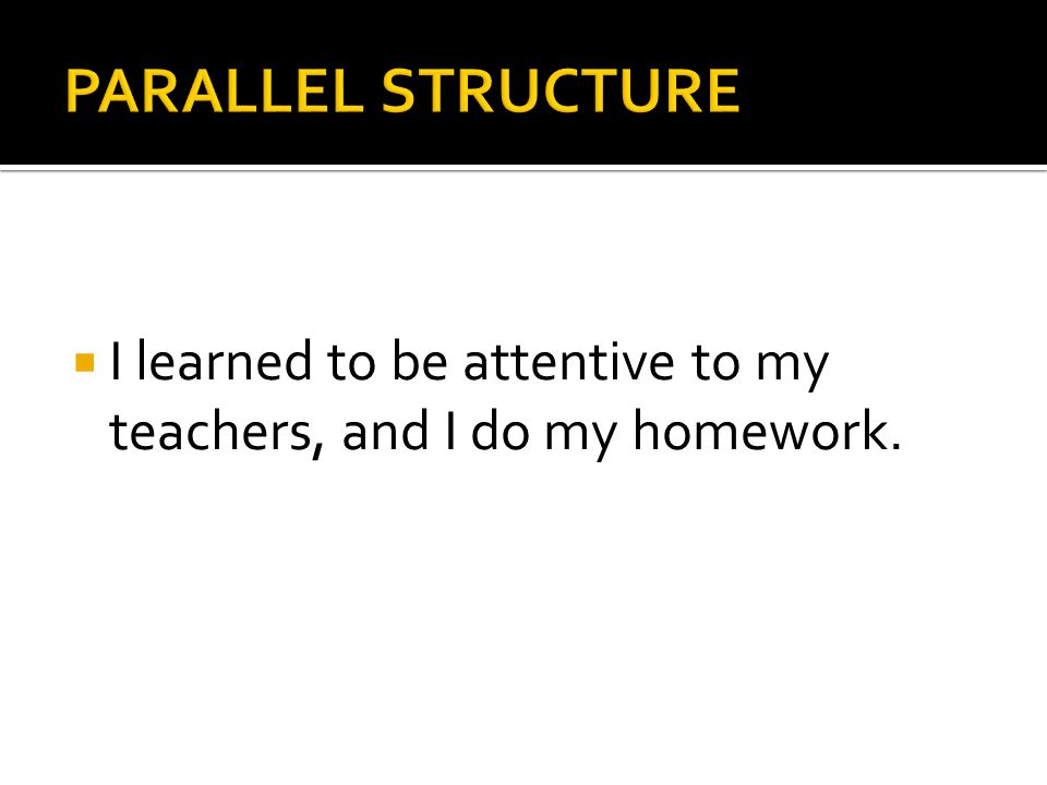  I learned to be attentive to my teachers, and I do my homework.