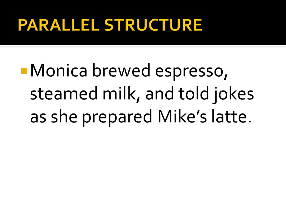  Monica brewed espresso, steamed milk, and told jokes as she prepared Mike's latte.