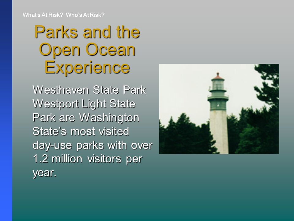 Parks and the Open Ocean Experience Westhaven State Park Westport Light State Park are Washington State's most visited day-use parks with over 1.2 million visitors per year.