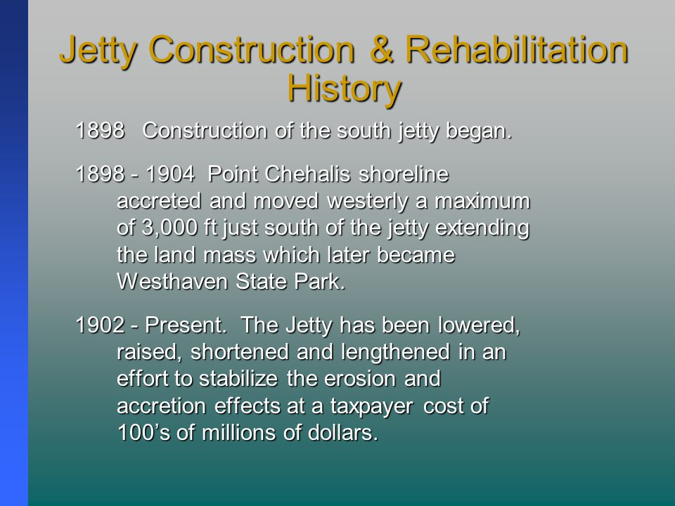 Jetty Construction & Rehabilitation History 1898Construction of the south jetty began.