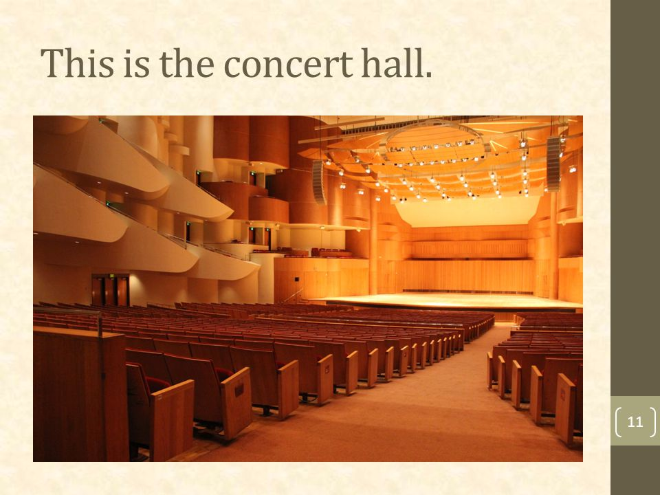 This is the concert hall. 11