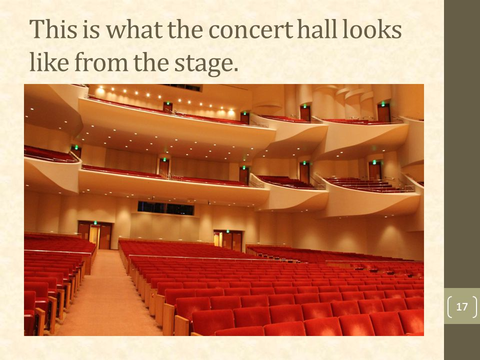 This is what the concert hall looks like from the stage. 17