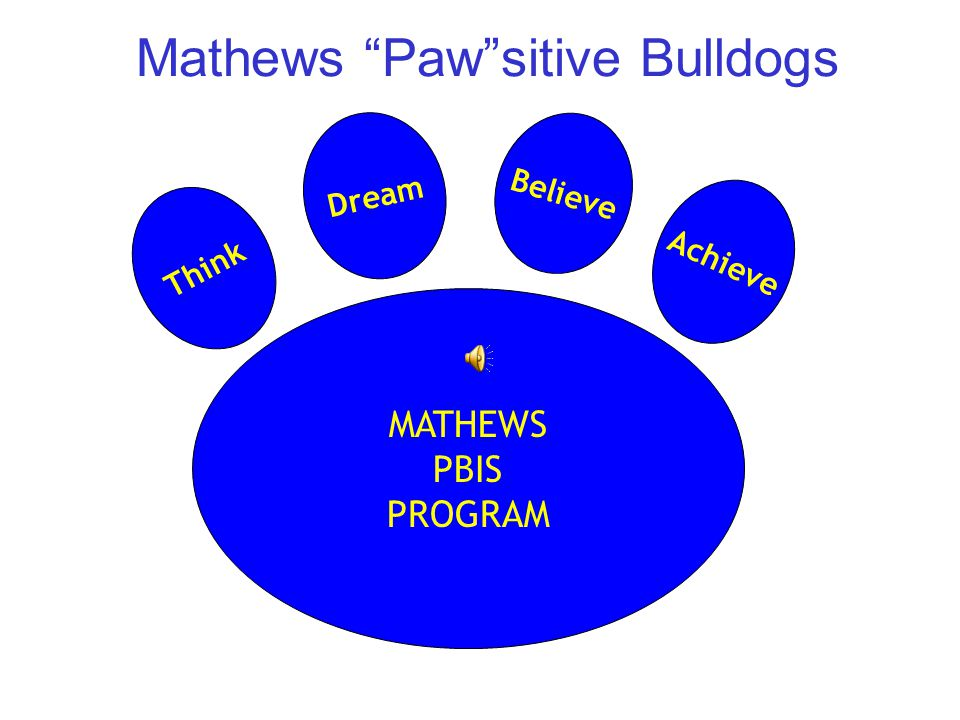 Mathews Paw sitive Bulldogs MATHEWS PBIS PROGRAM Think Dream Believe Achieve