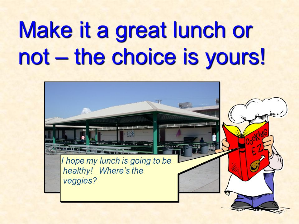 Make it a great lunch or not – the choice is yours.