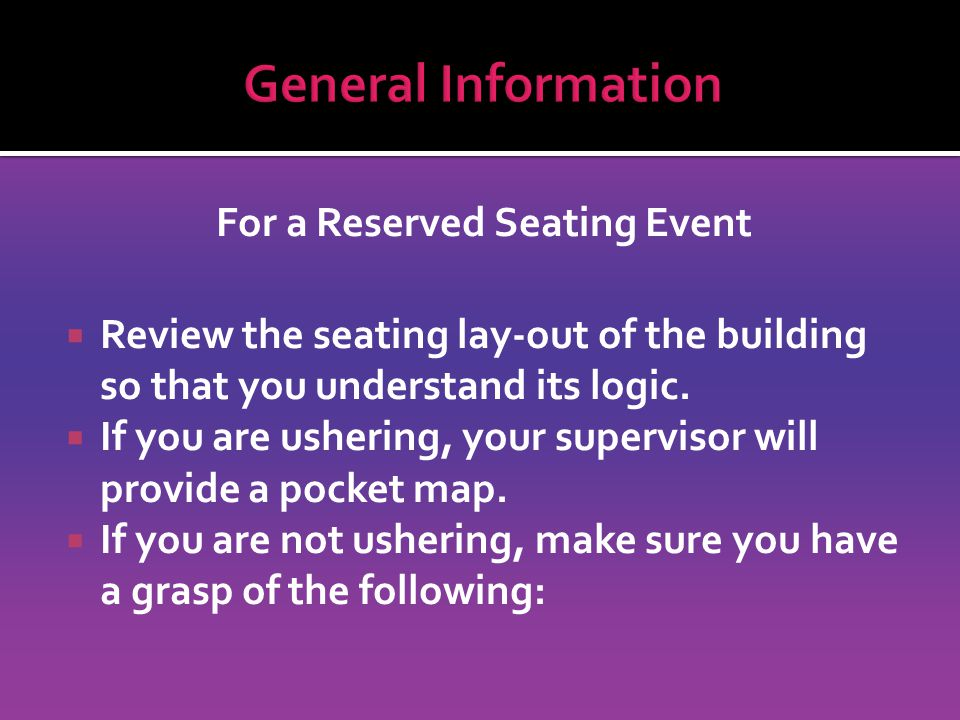 For a Reserved Seating Event  Review the seating lay-out of the building so that you understand its logic.