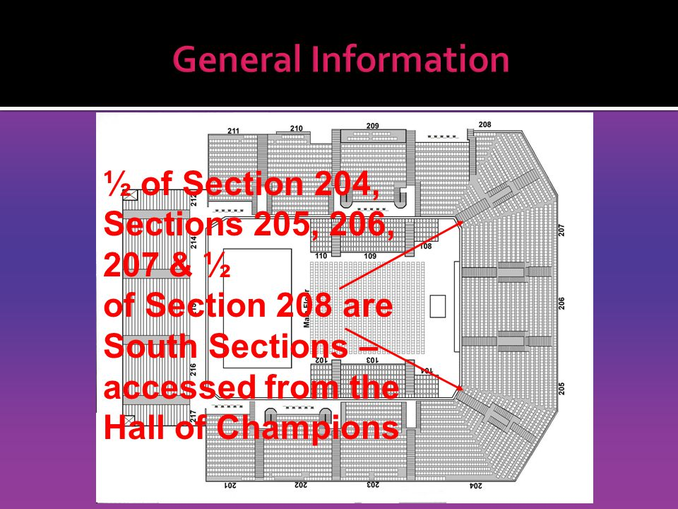 General Information ½ of Section 204, Sections 205, 206, 207 & ½ of Section 208 are South Sections – accessed from the Hall of Champions